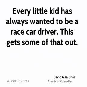 Every little kid has always wanted to be a race car driver. This gets some of that out.