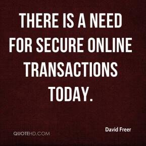 David Freer - There is a need for secure online transactions today.