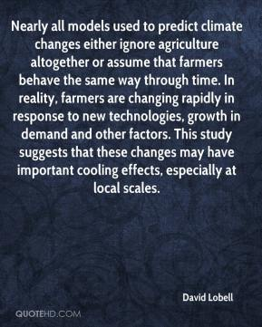 David Lobell - Nearly all models used to predict climate changes either ignore agriculture altogether or assume that farmers behave the same way through time. In reality, farmers are changing rapidly in response to new technologies, growth in demand and other factors. This study suggests that these changes may have important cooling effects, especially at local scales.