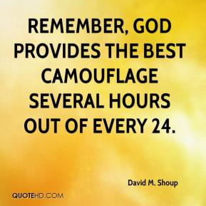 David M. Shoup - Remember, God provides the best camouflage several hours out of every 24.