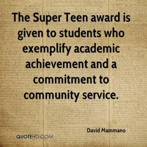 David Mammano - The Super Teen award is given to students who exemplify academic achievement and a commitment to community service.