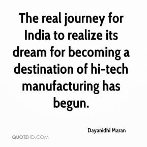 Dayanidhi Maran - The real journey for India to realize its dream for becoming a destination of hi-tech manufacturing has begun.