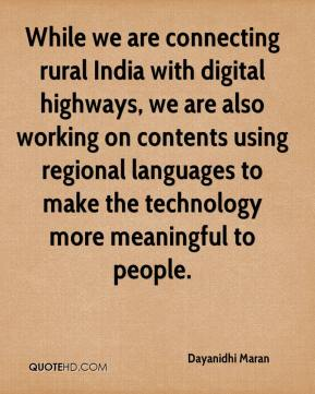 Dayanidhi Maran - While we are connecting rural India with digital highways, we are also working on contents using regional languages to make the technology more meaningful to people.
