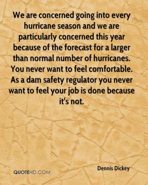 Dennis Dickey - We are concerned going into every hurricane season and we are particularly concerned this year because of the forecast for a larger than normal number of hurricanes. You never want to feel comfortable. As a dam safety regulator you never want to feel your job is done because it's not.