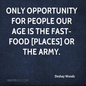 Deshay Woods - Only opportunity for people our age is the fast-food [places] or the Army.