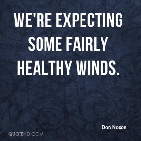 Don Noxon - We're expecting some fairly healthy winds.