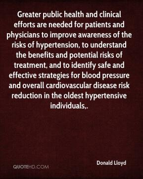 Donald Lloyd - Greater public health and clinical efforts are needed for patients and physicians to improve awareness of the risks of hypertension, to understand the benefits and potential risks of treatment, and to identify safe and effective strategies for blood pressure and overall cardiovascular disease risk reduction in the oldest hypertensive individuals.