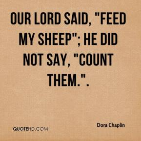 "Dora Chaplin - Our Lord said, ""Feed my sheep""; he did not say, ""Count them.""."