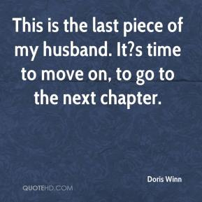 This is the last piece of my husband. It?s time to move on, to go to the next chapter.