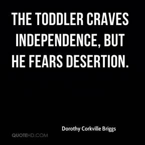 Dorothy Corkville Briggs - The toddler craves independence, but he fears desertion.