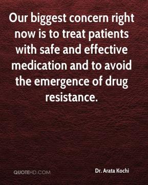 Dr. Arata Kochi - Our biggest concern right now is to treat patients with safe and effective medication and to avoid the emergence of drug resistance.