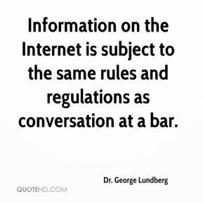 Information on the Internet is subject to the same rules and regulations as conversation at a bar.