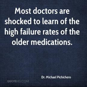 Dr. Michael Pichichero - Most doctors are shocked to learn of the high failure rates of the older medications.