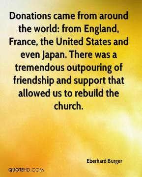 Eberhard Burger - Donations came from around the world: from England, France, the United States and even Japan. There was a tremendous outpouring of friendship and support that allowed us to rebuild the church.