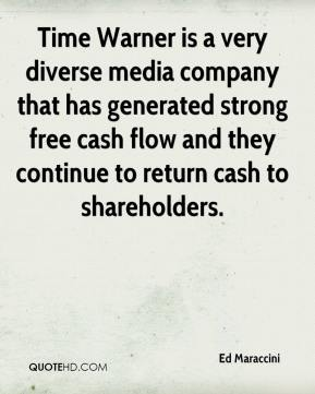 Ed Maraccini - Time Warner is a very diverse media company that has generated strong free cash flow and they continue to return cash to shareholders.