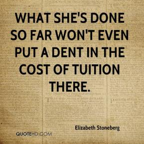 Elizabeth Stoneberg - What she's done so far won't even put a dent in the cost of tuition there.