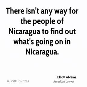 Elliott Abrams - There isn't any way for the people of Nicaragua to find out what's going on in Nicaragua.