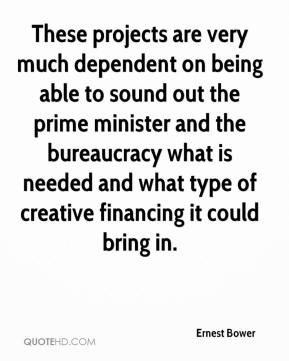 Ernest Bower - These projects are very much dependent on being able to sound out the prime minister and the bureaucracy what is needed and what type of creative financing it could bring in.