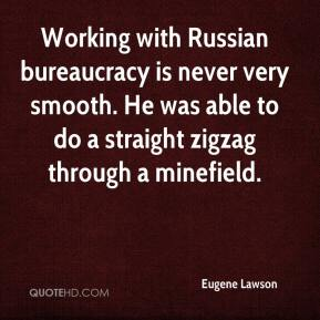 Eugene Lawson - Working with Russian bureaucracy is never very smooth. He was able to do a straight zigzag through a minefield.