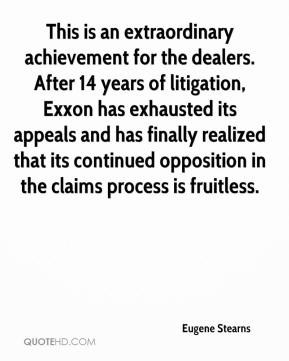 Eugene Stearns - This is an extraordinary achievement for the dealers. After 14 years of litigation, Exxon has exhausted its appeals and has finally realized that its continued opposition in the claims process is fruitless.