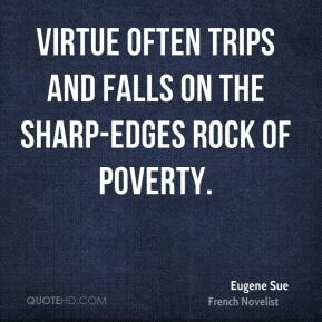 Virtue often trips and falls on the sharp-edges rock of poverty.