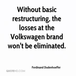 Ferdinand Dudenhoeffer - Without basic restructuring, the losses at the Volkswagen brand won't be eliminated.