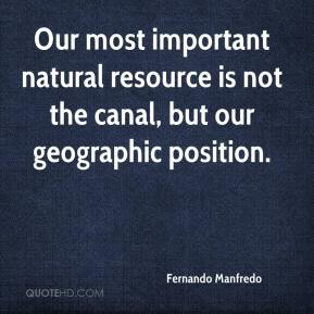 Fernando Manfredo - Our most important natural resource is not the canal, but our geographic position.
