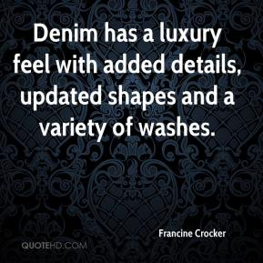 Francine Crocker - Denim has a luxury feel with added details, updated shapes and a variety of washes.