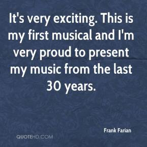 Frank Farian - It's very exciting. This is my first musical and I'm very proud to present my music from the last 30 years.