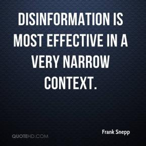 Disinformation is most effective in a very narrow context.