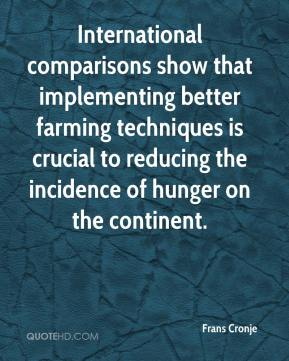 Frans Cronje - International comparisons show that implementing better farming techniques is crucial to reducing the incidence of hunger on the continent.