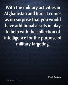 Fred Burton - With the military activities in Afghanistan and Iraq, it comes as no surprise that you would have additional assets in play to help with the collection of intelligence for the purpose of military targeting.