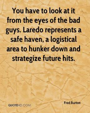 Fred Burton - You have to look at it from the eyes of the bad guys. Laredo represents a safe haven, a logistical area to hunker down and strategize future hits.