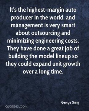 George Greig - It's the highest-margin auto producer in the world, and management is very smart about outsourcing and minimizing engineering costs. They have done a great job of building the model lineup so they could expand unit growth over a long time.