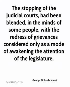 George Richards Minot - The stopping of the Judicial courts, had been blended, in the minds of some people, with the redress of grievances considered only as a mode of awakening the attention of the legislature.