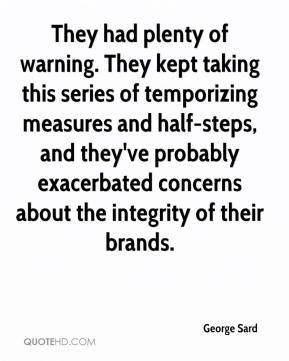 George Sard - They had plenty of warning. They kept taking this series of temporizing measures and half-steps, and they've probably exacerbated concerns about the integrity of their brands.