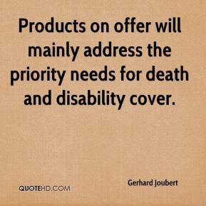Gerhard Joubert - Products on offer will mainly address the priority needs for death and disability cover.