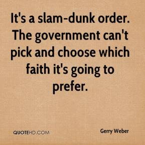 Gerry Weber - It's a slam-dunk order. The government can't pick and choose which faith it's going to prefer.
