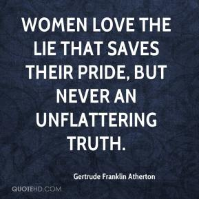 Women love the lie that saves their pride, but never an unflattering truth.