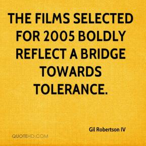 Gil Robertson IV - The films selected for 2005 boldly reflect a bridge towards tolerance.