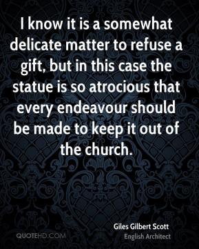 I know it is a somewhat delicate matter to refuse a gift, but in this case the statue is so atrocious that every endeavour should be made to keep it out of the church.