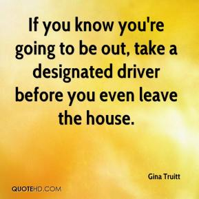 If you know you're going to be out, take a designated driver before you even leave the house.