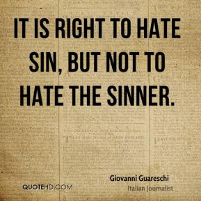 Giovanni Guareschi - It is right to hate sin, but not to hate the sinner.