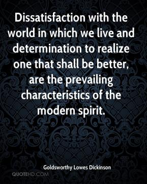 Dissatisfaction with the world in which we live and determination to realize one that shall be better, are the prevailing characteristics of the modern spirit.