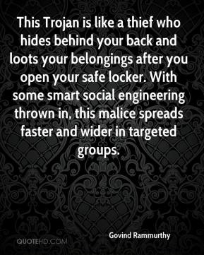 Govind Rammurthy - This Trojan is like a thief who hides behind your back and loots your belongings after you open your safe locker. With some smart social engineering thrown in, this malice spreads faster and wider in targeted groups.