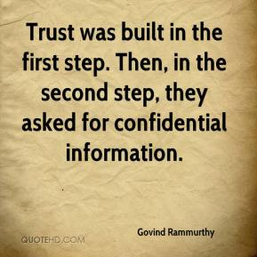 Govind Rammurthy - Trust was built in the first step. Then, in the second step, they asked for confidential information.