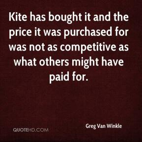 Greg Van Winkle - Kite has bought it and the price it was purchased for was not as competitive as what others might have paid for.