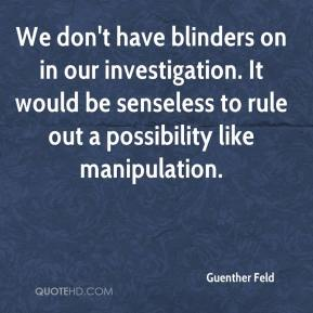 Guenther Feld - We don't have blinders on in our investigation. It would be senseless to rule out a possibility like manipulation.