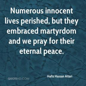 Hafiz Hassan Attari - Numerous innocent lives perished, but they embraced martyrdom and we pray for their eternal peace.