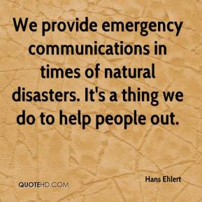 Hans Ehlert - We provide emergency communications in times of natural disasters. It's a thing we do to help people out.
